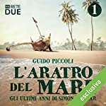L'aratro del mare 1: Gli ultimi anni di Simón Bolívar | Guido Piccoli