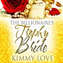 The Billionaire's Trophy Bride Audiobook by Kimmy Love Narrated by Marenn Davis