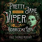 Pretty Jane and the Viper of Kidbrooke Lane: A True Story of Victorian Law and Disorder | Paul Thomas Murphy