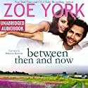 Between Then and Now: Wardham Novella #0.5 Audiobook by Zoe York Narrated by Rebecca Roberts