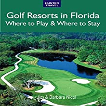 Golf Resorts in Florida: Where to Play & Where to Stay (       UNABRIDGED) by Jim Nicol, Barbara Nicol Narrated by L. David Harris