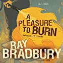 A Pleasure to Burn: Fahrenheit 451 Stories Audiobook by Ray Bradbury Narrated by Scott Brick