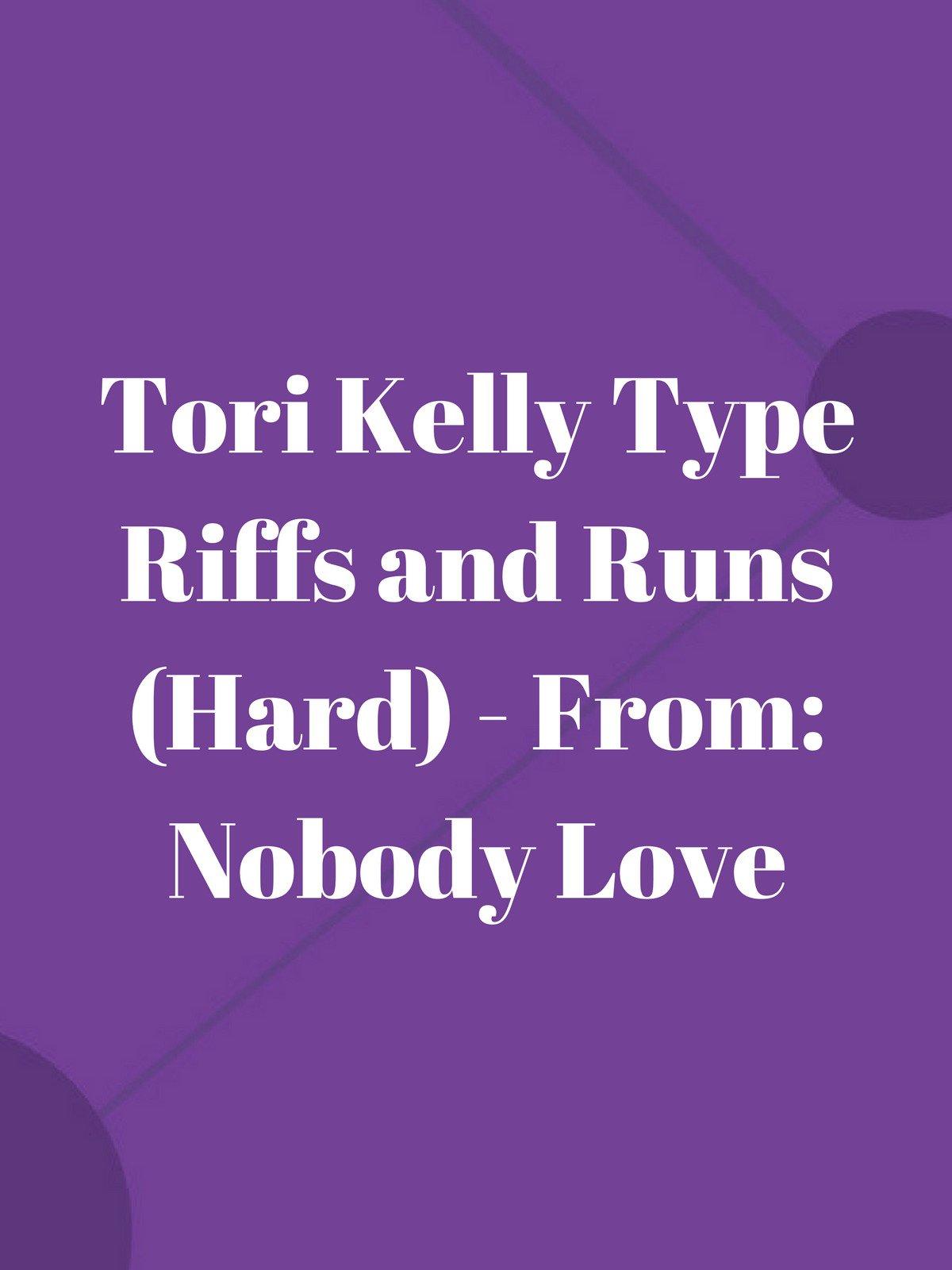 Tori Kelly Type Riffs and Runs (Hard)