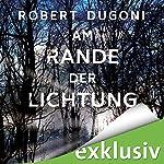 Am Rande der Lichtung (Tracy-Crosswhite-Serie 3) | Robert Dugoni