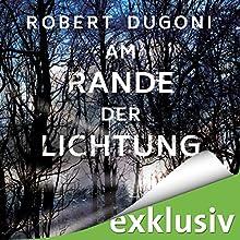 Am Rande der Lichtung (Tracy-Crosswhite-Serie 3) Hörbuch von Robert Dugoni Gesprochen von: Sabina Godec