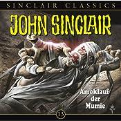 Amoklauf der Mumie (John Sinclair Classics 13) | Jason Dark