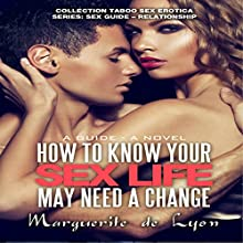 How to Know Your Sex Life May Need a Change: A Guide - A Novel: Collection Taboo Sex Erotica; Sex Guide - Relationship Series, Book 19 (       UNABRIDGED) by Marguerite de Lyon Narrated by Sierra Kline