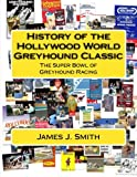History of the Hollywood World Greyhound Classic: The Super Bowl of Greyhound Racing
