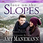 Love on the Slopes: Hartley Series, Book 1   Amy Manemann