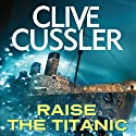 Raise the Titanic Audiobook by Clive Cussler Narrated by To Be Announced