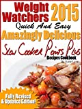 Weight Watchers 2015 Quick And Easy Amazingly Delicious Slow Cooker Points Plus Recipes Cookbook