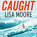 Caught Audiobook by Lisa Moore Narrated by Graham Hamilton