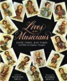 Lives of the Musicians: Good Times, Bad Times (and What the Neighbors Thought) (0152164367) by Krull, Kathleen