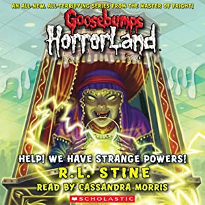 Goosebumps Horrorland, Book 10: Help! We Have Strange Powers! | [R. L. Stine]