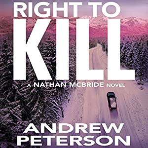 Right to Kill: Nathan McBride, Book 6 Audiobook by Andrew Peterson Narrated by Dick Hill
