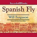 Spanish Fly | Will Ferguson
