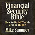 The Financial Security Bible: How to Build Wealth & Be Happy | Mike Summey