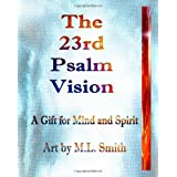The 23rd Psalm Vision: A Gift For Mind and Spirit ~ M.L. Smith