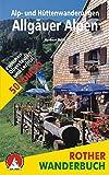 Alp- und Hüttenwanderungen Allgäuer Alpen: 50 Touren zwischen Oberstaufen und Lechtal