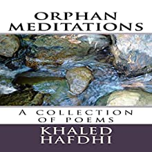 Orphan Meditations: A Collection of Poems Audiobook by Khaled Hafdhi Narrated by Sean Armstrong