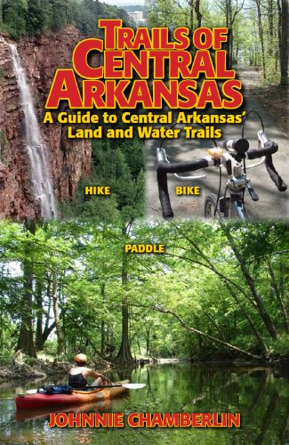 Trails of Central Arkansas: A Guide to Central Arkansas' Land and Water Trails