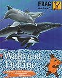 Image de Frag doch mal ... die Maus! - Wale und Delfine (Die Sachbuchreihe, Band 12)