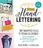 DIY Handlettering: From Monogramed Pillows to Personalized Stationary--25 Hand Crafted, Hand Lettered Projects You Can Make!