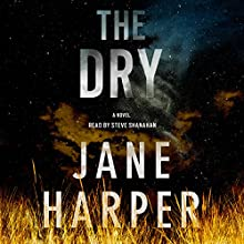 The Dry: A Novel Audiobook by Jane Harper Narrated by Steven Shanahan