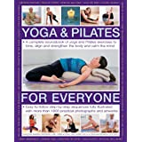 Yoga & Pilates for Everyone: A Complete Sourcebook Of Yoga And Pilates Exercises To Tone And Strengthen The Body And Calm The Mind, With 1800 Practical Photographs And Artworks