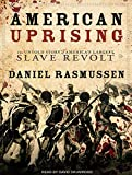 img - for American Uprising: The Untold Story of America's Largest Slave Revolt book / textbook / text book