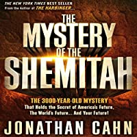 The Mystery of Shemitah: The 3,000-Year-Old Mystery That Holds the Secret of America's Future, the World's Future, and Your Future (       UNABRIDGED) by Jonathan Cahn Narrated by Michael A. Brown