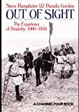 Out of Sight: Experience of Disability, 1900-50 (A Channel Four book) (0746306423) by Humphries, Steve