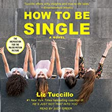 How to Be Single: A Novel Audiobook by Liz Tuccillo Narrated by Judy Greer