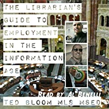 The Librarian's Guide to Employment in the Information Age (       UNABRIDGED) by Ted Bloom Narrated by A. T. Al Benelli