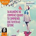 Ta deuxième vie commence quand tu comprends que tu n'en as qu'une | Livre audio Auteur(s) : Raphaëlle Giordano Narrateur(s) : Valérie Muzzi