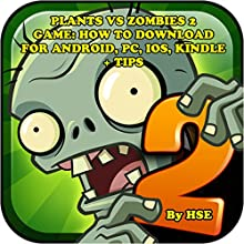 Plants vs. Zombies 2 Game: How to Download for Android, PC, iOS, Kindle + Tips Audiobook by  HSE Narrated by Tim Titus
