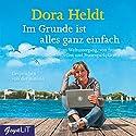 Im Grunde ist alles ganz einfach: Vom Weltuntergang, von freien Gehirnzellen und Frauenparkplätzen Hörbuch von Dora Heldt Gesprochen von: Dora Heldt