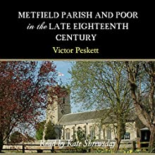 Metfield Parish and Poor in the Late Eighteenth Century (       UNABRIDGED) by Victor Peskett Narrated by Kate Shrewsday