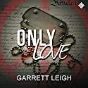 Only Love (       UNABRIDGED) by Garrett Leigh Narrated by Michael Stellman