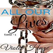All Our Lives: Luna, Book 3 (       UNABRIDGED) by Violet Haze Narrated by Lizzy Gordon