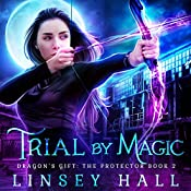 Trial by Magic: Dragon's Gift: The Protector, Book 2 | Linsey Hall