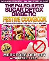 Paleo Diet: The Paleo - Keto Sugar Detox Diabetic Festive Cookbook: Sugar Free, Gluten Free, Grain Free Delicious Meals and Treats