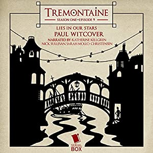 Tremontaine: Lies in Our Stars: Episode 9 Audiobook