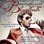 Beach Blanket Bloodbath: Amanda Feral, Book 4 | Mark Henry
