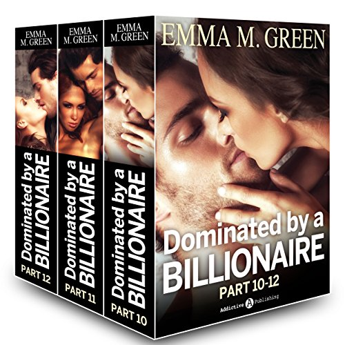 Emma M. Green - Boxed Set: Dominated by a Billionaire - Part 10-12: Irresistible Billionaire