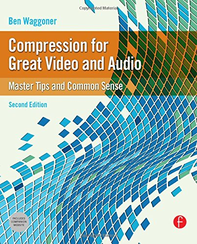 Compression for Great Video and Audio: Master Tips and...