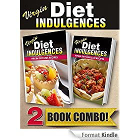 Virgin Diet Kids Recipes and Virgin Diet Mexican Recipes: 2 Book Combo (Virgin Diet Indulgences) (English Edition)