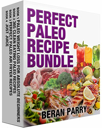 Perfect Paleo Recipe Bundle: Tasty Dishes for Permanent Weight Loss - Ultimate Fitness - Diet and Nutrition by Beran Parry