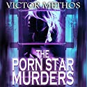 The Porn Star Murders: Jon Stanton Mysteries Audiobook by Victor Methos Narrated by Brian Holsopple