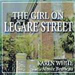 The Girl on Legare Street (       UNABRIDGED) by Karen White Narrated by Aimee Bruneau